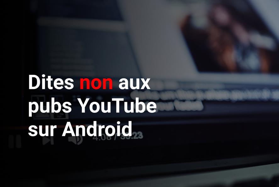 Comment bloquer la publicité sur YouTube sur Android