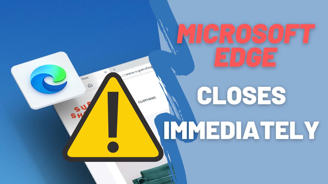 Microsoft Edge se ferme immédiatement après l'ouverture sur Windows 10