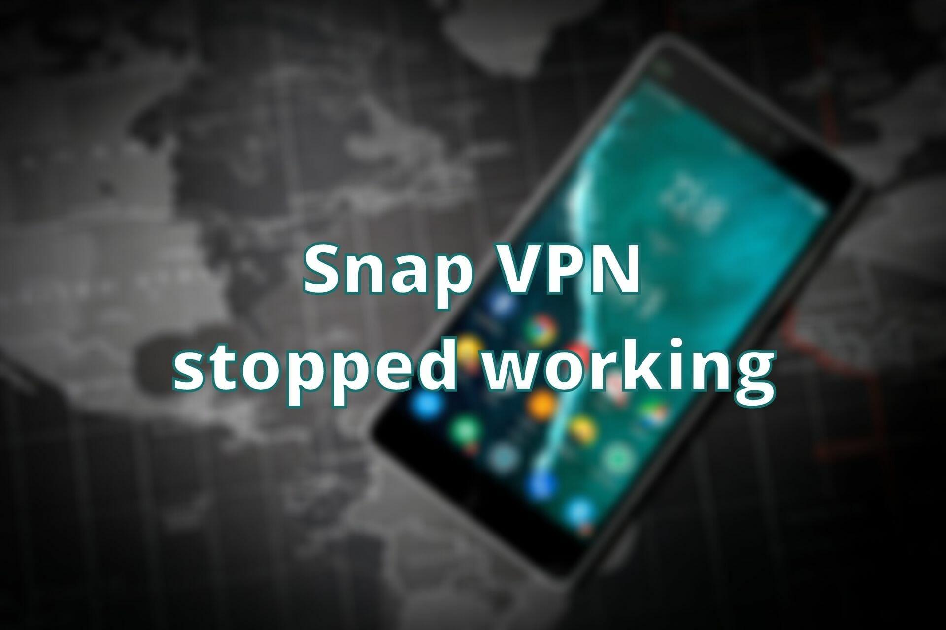 Snap VPN a cessé de fonctionner