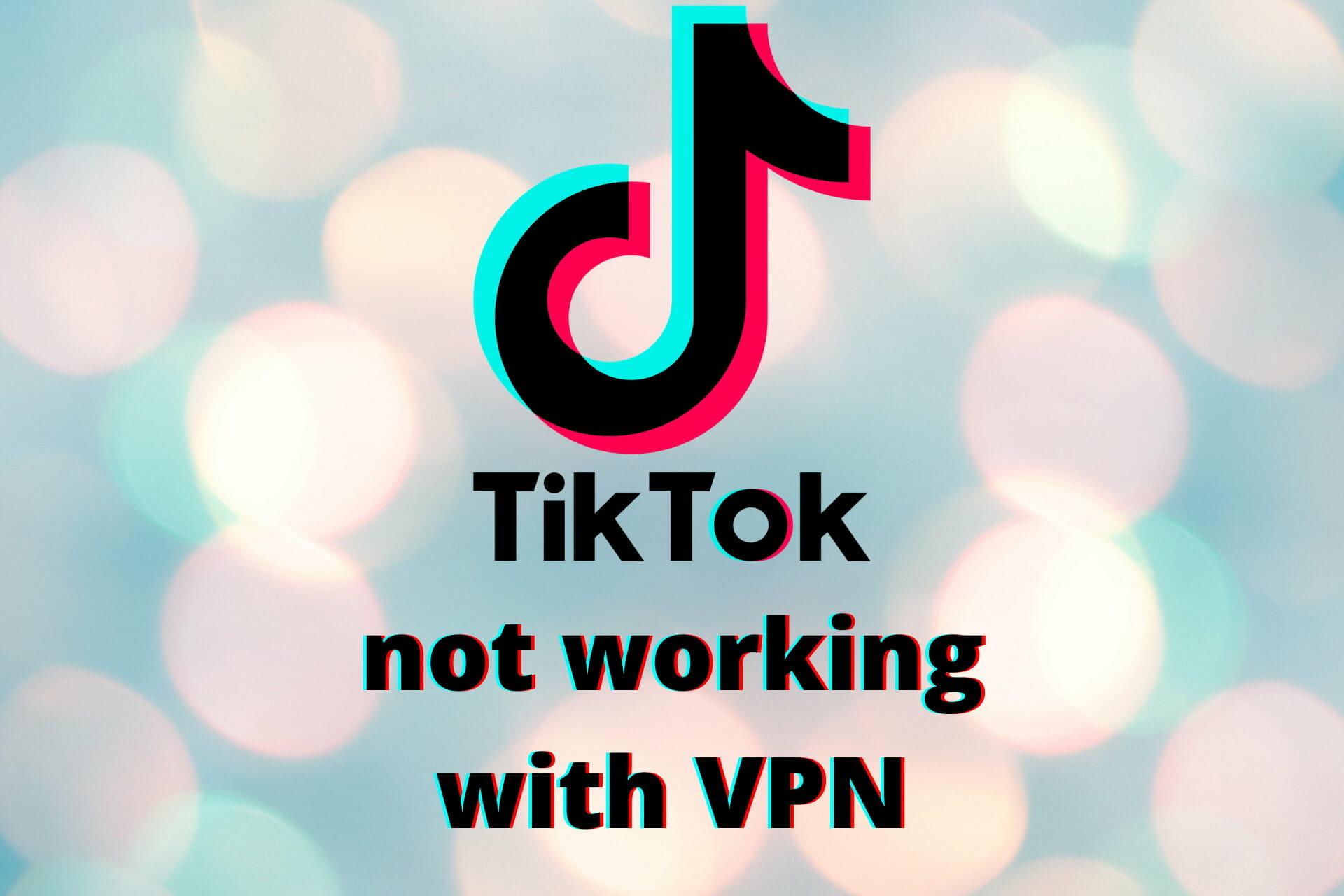 TikTok ne fonctionne pas avec VPN