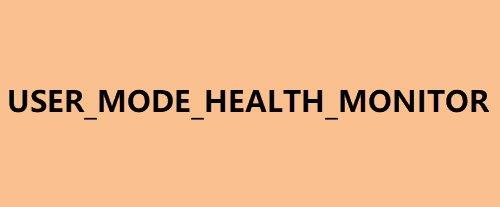USER_MODE_HEALTH_MONITOR