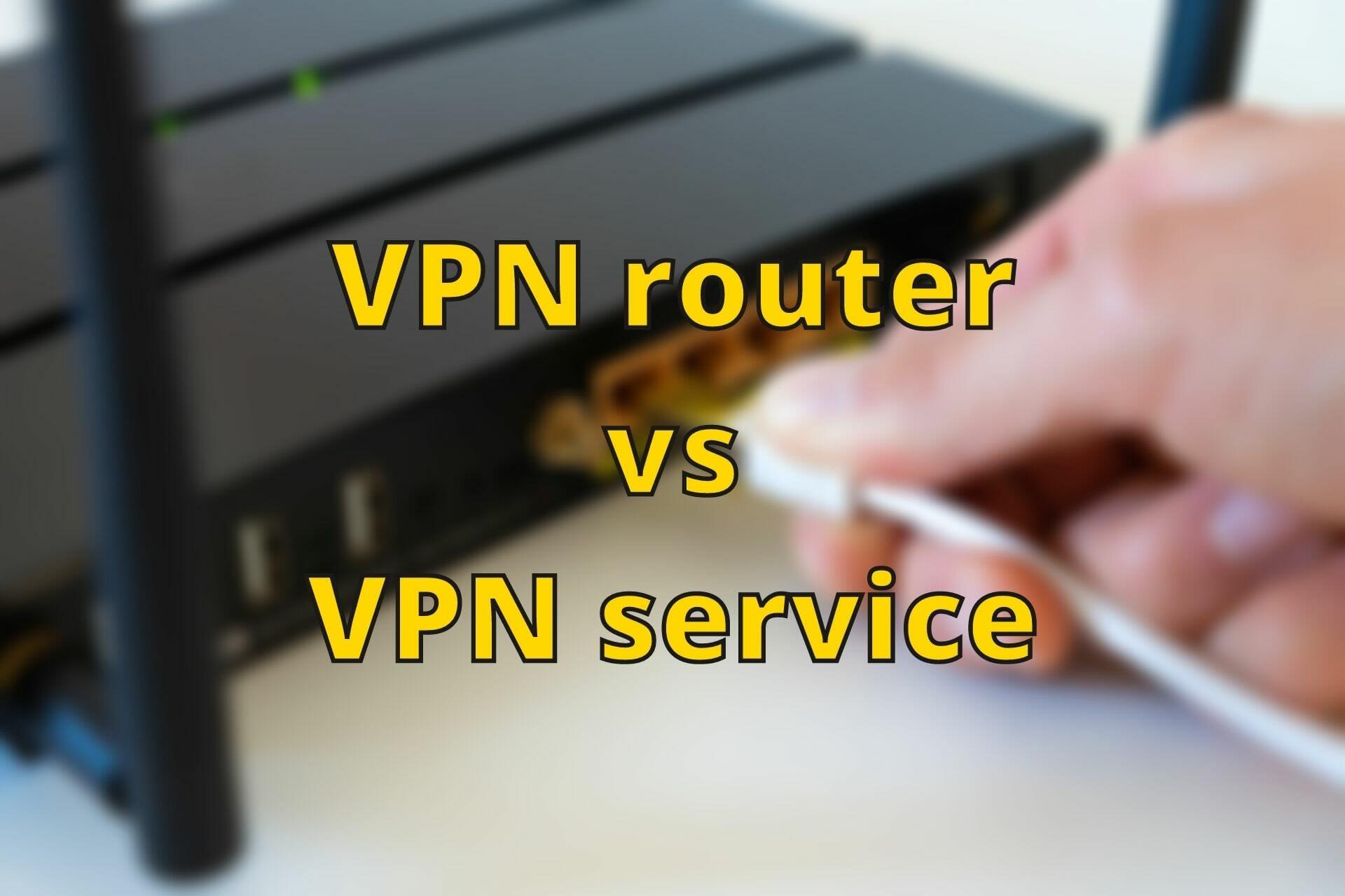 Routeur VPN vs service VPN