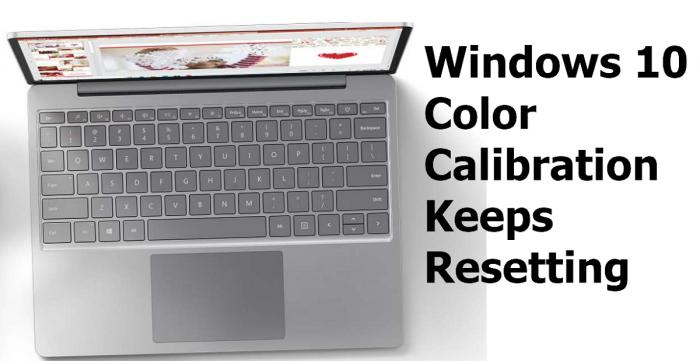 L'étalonnage des couleurs de Windows 10 continue à se réinitialiser